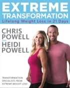 Extreme Transformation ebook by Chris Powell,Heidi Powell