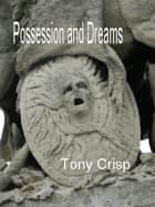 Possession and Dreams ebook by Tony Crisp