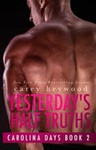Yesterday's Half Truths - Carolina Days, #2 ebook by Carey Heywood