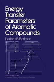 Energy Transfer Parameters of Aromatic Compounds ebook by Berlman, Isadore