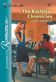 The Bachelor Chronicles (Mills & Boon Silhouette) ebook by Lissa Manley
