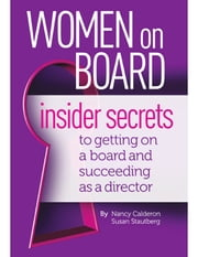 Women On Board - Insider Secrets to Getting On a Board and Succeeding As a Director ebook by Nancy Calderon,Susan Stautberg