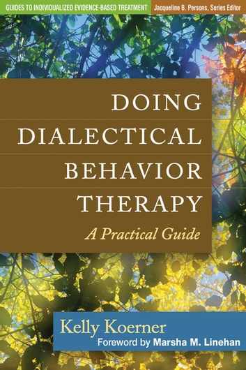 Doing Dialectical Behavior Therapy - A Practical Guide ebook by Kelly Koerner, PhD
