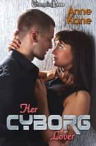 Her Cyborg Lover ebook by Anne Kane