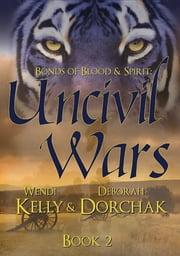 Bonds of Blood & Spirit: Uncivil Wars ebook by Deborah Dorchak,Wendi Kelly