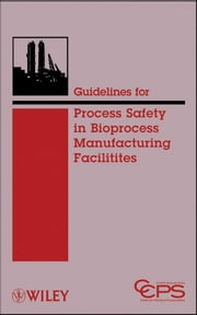 Guidelines for Process Safety in Bioprocess Manufacturing Facilities ebook by CCPS (Center for Chemical Process Safety)