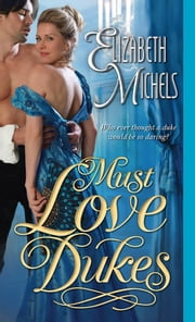 Must Love Dukes ebook by Elizabeth Michels