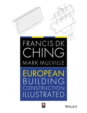 European Building Construction Illustrated ebook by Francis D. K. Ching,Mark Mulville