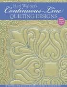 Hari Walner's Continuous-Line Quilting Designs - 80 Patterns for Blocks, Borders, Corners, & Backgrounds ebook by Hari Walner