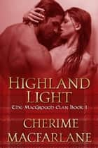 Highland Light - The MacGrough Clan, #1 ebook by Cherime MacFarlane