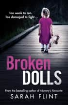 Broken Dolls - Be prepared to be shocked! The all new, gripping serial killer thriller eBook by Sarah Flint