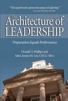 The Architecture of Leadership ebook by Donald   T. Phillips, James M. Loy
