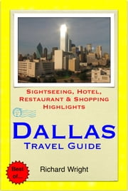 Dallas, Texas Travel Guide - Sightseeing, Hotel, Restaurant & Shopping Highlights (Illustrated) ebook by Richard Wright