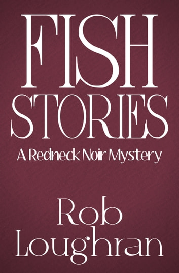 Fish Stories: A Redneck Noir Mystery ebook by Rob Loughran