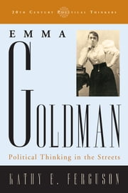 Emma Goldman - Political Thinking in the Streets ebook by Kathy E. Ferguson