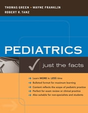 Pediatrics: Just the Facts ebook by Thomas Green, Wayne Franklin, Robert Tanz