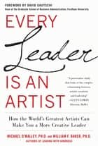 Every Leader Is an Artist: How the World's Greatest Artists Can Make You a More Creative Leader ebook by Michael O'Malley, William H. Baker Jr.