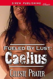 Fueled by Lust: Caelius ebook by Celeste Prater