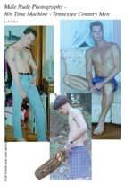 Male Nude Photography- 80s Time Machine - Tennessee Country Men ebook by Nick Baer