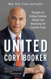 United - Thoughts on Finding Common Ground and Advancing the Common Good ebook by Cory Booker