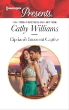 Cipriani's Innocent Captive - An Emotional and Sensual Romance ebook by Cathy Williams