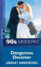 Dangerous Deceiver (Mills & Boon Vintage 90s Modern) ebook by Lindsay Armstrong