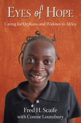 Eyes of Hope - Caring for Orphans and Widows in Africa ebook by Fred Scaife