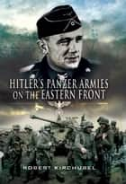 Hitler's Panzer Armies on the Eastern Front ebook by Kirchubel, Robert