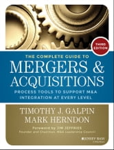 The Complete Guide to Mergers and Acquisitions - Process Tools to Support M&A Integration at Every Level ebook by Timothy J. Galpin