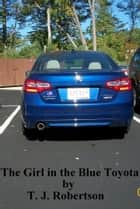 The Girl in the Blue Toyota ebook by T. J. Robertson