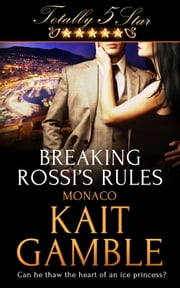 Breaking Rossi's Rules ebook by Kait Gamble