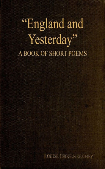 England and Yesterday - A Book of Short Poems ebook by Louise Imogen Guiney