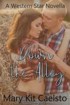 Down the Alley: A Western Star Novella ebook by Mary Kit Caelsto