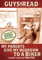 Guys Read: My Parents Give My Bedroom to a Biker ebook by Paul Feig,Adam Rex,Jon Scieszka