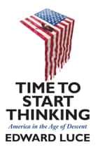 Time to Start Thinking ebook by Edward Luce