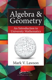 Algebra & Geometry - An Introduction to University Mathematics ebook by Mark V. Lawson