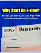 Why Start An E-Zine? ebook by Thrivelearning Institute Library
