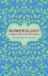 Numerology: Numbers and Their Influence - Numbers and Their Influence ebook by RoseMaree Templeton