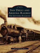 San Diego and Arizona Railway - The Impossible Railroad ebook by Ph.D., Reena Deutsch