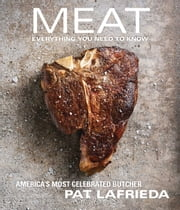 MEAT - Everything You Need to Know ebook by Pat LaFrieda,Carolynn Carreño