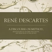 A Discourse on Method, Meditations on the First Philosophy, and Principles of Philosophy audiobook by René Descartes