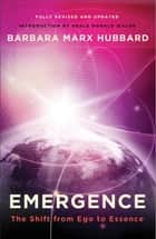Emergence - The Shift from Ego to Essence eBook by Neale Donald Walsch, Barbara Marx Hubbard