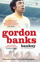 Banksy - The Autobiography of an English Football Hero ebook by Gordon Banks