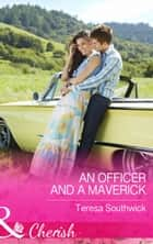 An Officer and a Maverick (Mills & Boon Cherish) (Montana Mavericks: What Happened at the Wedding?, Book 3) ebook by Teresa Southwick