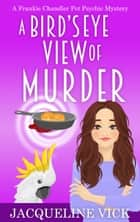 A Bird's Eye View of Murder ebook by Jacqueline Vick