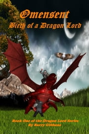 Omensent: Birth of a Dragon Lord ebook by Barry Gibbons