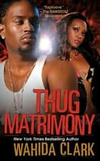 Thug Matrimony ebook by Wahida Clark
