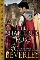 The Shattered Rose - Medieval Romance ebook by Jo Beverley