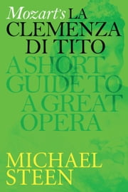 Mozart's La Clemenza di Tito: A Short Guide To A Great Opera ebook by Michael Steen