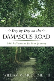 Day by Day on the Damascus Road - 366 Reflections for Your Journey ebook by William W. McDermet III